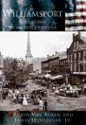 Williamsport: Boomtown on the Susquehanna (PA)  (Making of America) ()