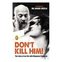 Dont Kill Him The Story Of My Life With Bhagwan Rajneesh