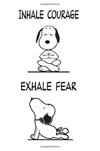 INHALE COURAGE EXHALE FEAR  Dot Grid Journal 110 Pages 6X9 Inch Funny Yoga Snoopy Theme Quote On White Matte Cover Dotted Notebook Bullet ... Family  Pop Culture Icon Notebooks Band 8