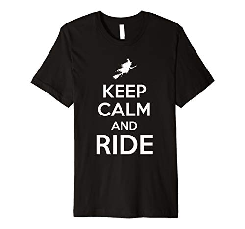 Keep Calm And Ride Witch Broom Funny Halloween Costume Shirt -