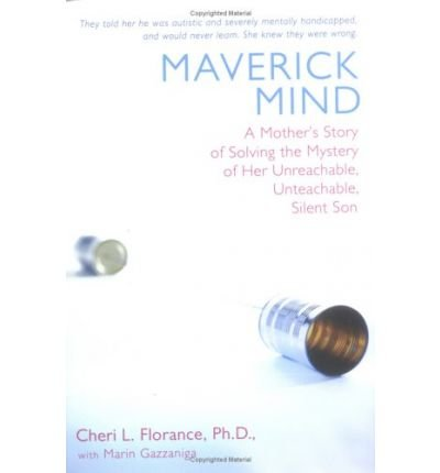 [(Maverick Mind: A Mother's Story of Solving the Mystery of Her Unreachable, Unteachable, Silent Son )] [Author: Cheri L Florance] [Jan-2004]