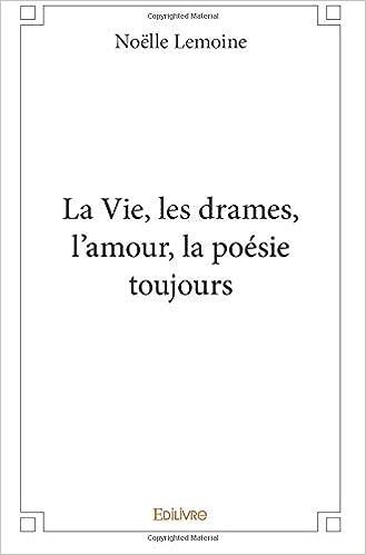 La Vie Les Drames Lamour La Poésie Toujours French