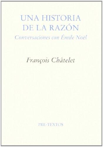 Una historia de la razón : conversaciones con Émile Noël