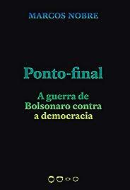 Ponto-final: A guerra de Bolsonaro contra a democracia (Coleção 2020)