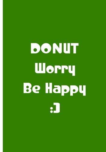 Read Online Donut Worry Be Happy - Green Notebook / Journal / Extended Lined Pages: An Ethi Pike Collectible : Funny and Uplifting ebook
