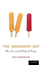 The Monogamy Gap: Men, Love, and the Reality of Cheating (Sexuality, Identity, and Society)