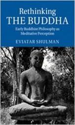 Book Rethinking the Buddha: Early Buddhist Philosophy as Meditative Perception by Eviatar Shulman (2015-08-06)