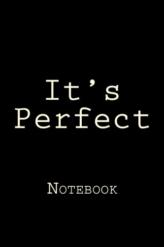 It's Perfect: Notebook 150 lined pages softcover 6 x 9