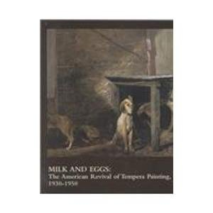 Milk and Eggs: The American Revival of Tempera Painting, 1930-1950 -