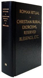 Roman Ritual (Christian Burial and Office for the Dead, Exorcism, Blessings Reserved to Religious or to Certain Places, Volume 2)