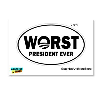 Graphics and More Worst President Ever - Anti Obama - Euro Oval - Window Bumper Locker Sticker