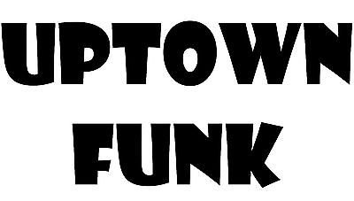 Uptown Funk Window Sticker Wall Art Bruno Mars Bumper Decal Music Novelty (Up Town Funk Costumes)