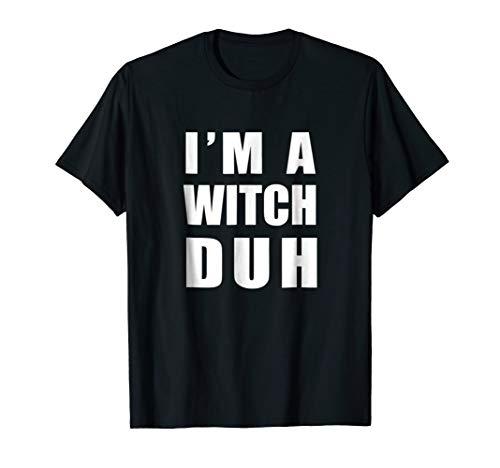 I am A Witch Duh Halloween T-Shirt - Halloween Costume Gift -