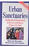 Urban Sanctuaries : Neighborhood Organizations in the Lives and Futures of Inner-City Youth, McLaughlin, Milbrey W. and Irby, Merita A., 1555425992