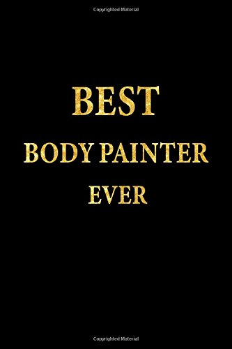 Best Body Painter Ever: Lined Notebook, Gold Letters Cover, Diary, Journal, 6 x 9 in., 110 Lined Pages