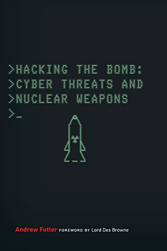 Hacking the Bomb: Cyber Threats and Nuclear Weapons
