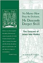 Book No Matter How Deep the Darkness, He Descends Deeper Still: The Descent of Jesus Into Hades
