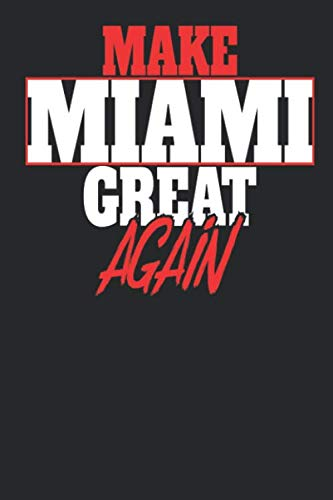 Notebook Miami - Make Miami Great Again: Miami Notebook | Miami Vacation Journal | Handlettering | Diary I Logbook | 110 White Dot Grid Pages | 6 x 9
