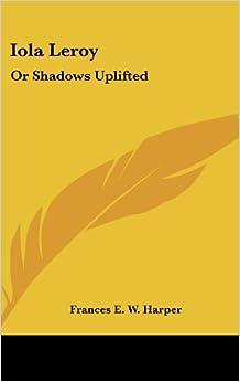 Book Iola Leroy: Or Shadows Uplifted