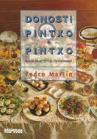 Donosti Pintxo a Pintxo: Mas De 500 Recetas De 150 Concineros/ More Than 500 Recipes from 150 Chefs (Spanish Edition)