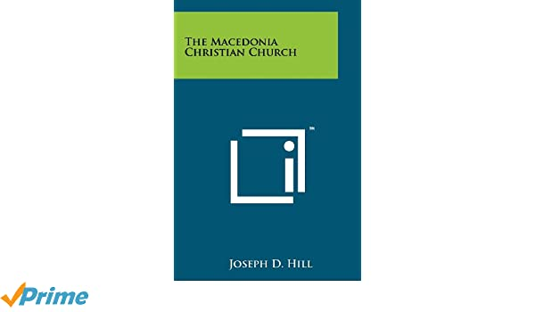 The Macedonia Christian Church Joseph D Hill 9781258262914
