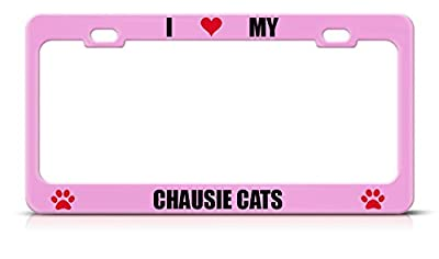 I Love My Chausie Cats Soft Pink Heavy Duty Metal License Plate Frame Tag Border Perfect for Men Women Car garadge Decor