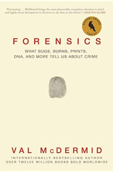Forensics What Bugs Burns Prints Dna And More Tell Us About Crime Mcdermid Val 9780802125156 Amazon Com Books