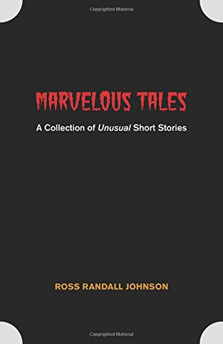 Marvelous Tales: A Collection of Unusual Short Stories by Ross Randall Johnson