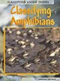 Classifying Amphibians, Louise Spilsbury and Richard Spilsbury, 1403408459