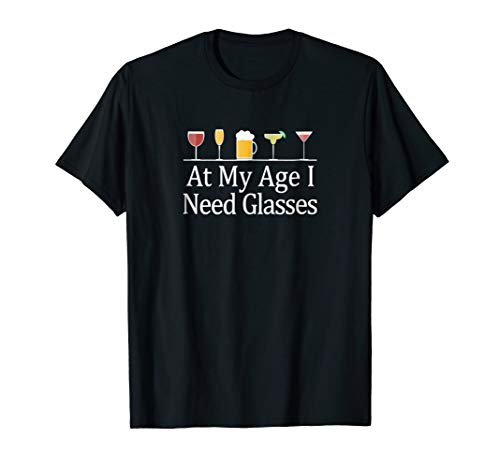 At My Age I Need Glasses - Funny T-shirt (T Shirt At My Age I Need Glasses)
