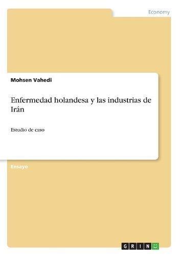 Enfermedad Holandesa y Las Industrias de IRáN  [Vahedi, Mohsen] (Tapa Blanda)