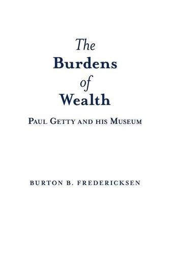 The Burdens of Wealth: Paul Getty and his Museum pdf epub