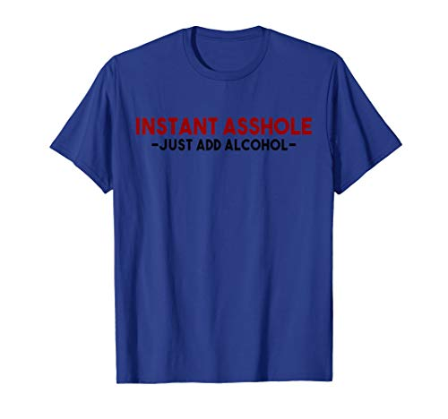 Instant Asshole Just Add Alcohol Tee Gift alcohol t-shirt - Instant Asshole Just Add Beer
