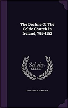 Book The Decline Of The Celtic Church In Ireland, 795-1152