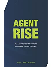 Agent Rise: Real Estate Agent's Guide To Building A Career You Love