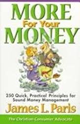 More for Your Money: 250 Quick, Practical Principles for Sound Money Management