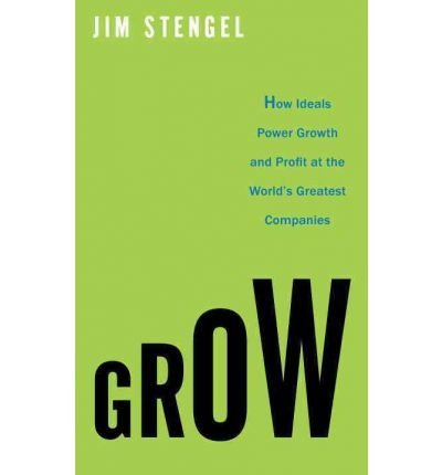 Download Grow: How Ideals Power Growth and Profit at the World's Greatest Companies (Crown Books) (Hardback) - Common ebook