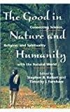 The Good in Nature and Humanity : Connecting Science, Religion, and Spirituality with the Natural World, , 1597267937