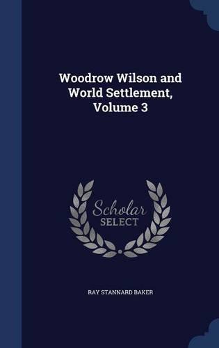 Read Online Woodrow Wilson and World Settlement, Volume 3 pdf epub