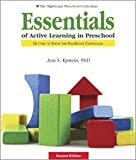 Essentials of Active Learning in Preschool Getting to Know the Highscope Curriculum