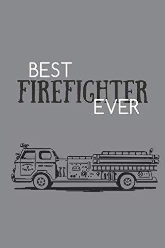 Best Firefighter Ever: Notes - dotted lined notebook - journal for notes, memories, dates - notebook for the best firefighter, fireman, firewoman (The Best Christmas Jumper Ever)