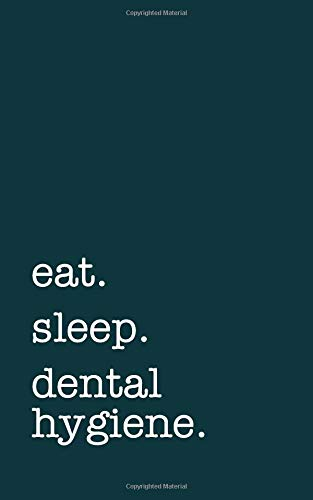 eat. sleep. dental hygiene. - Lined Notebook: Writing Journal
