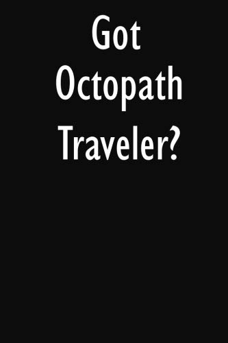 Got Octopath Traveler?: Octopath Traveler Diary Journal