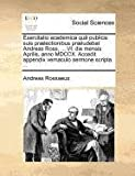 Exercitatio Academica Quâ Publicis Suis Prælectionibus Præludebat Andreas Ross, VI Die Mensis Aprilis, Anno Mdccx Accedit Appendix Vernaculo Ser, Andreas Rossaeus, 1171388586