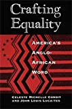 Crafting Equality : America's Anglo-African Word, Condit, Celeste Michelle and Lucaites, John Louis, 0226114643