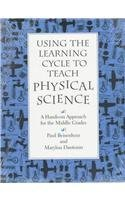 Using the Learning Cycle to Teach Physical Science: A Hands-On Approach for the Middle Grades: 1st (First) Edition