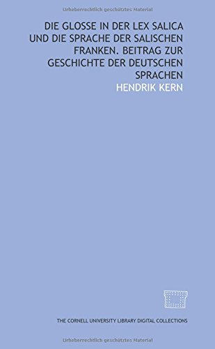 Die Glosse in der Lex salica und die Sprache der salischen Franken. Beitrag zur Geschichte der deutschen Sprachen (German Edition)