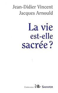 La vie est-elle sacrée ? par Jacques Arnould