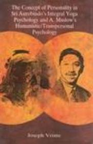 The Concept of Personality in Sri Aurobindo's Integral Yoga Psychology and A. Maslow's Humanistic/Transpersonal Psycholo