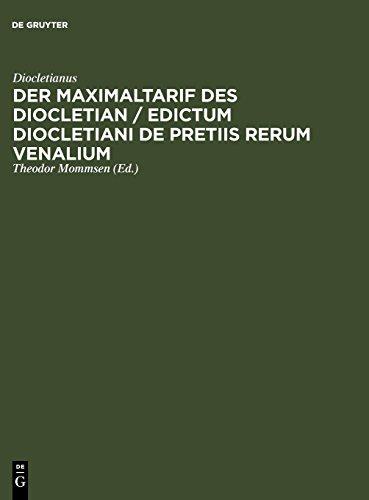 Der Maximaltarif des Diocletian / Edictum Diocletiani de pretiis rerum venalium (German Edition)